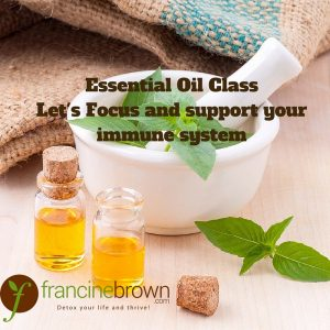 Essential-Oil- Class-Let's-Focus-and-support-your-immune-system-francine-brown-dot-com